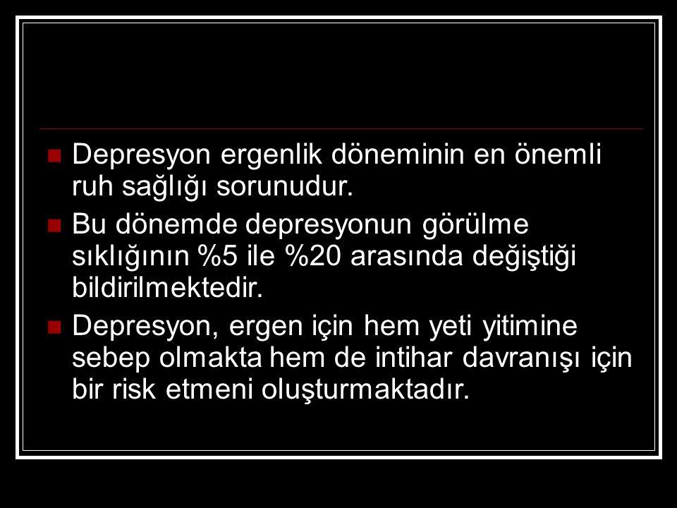 Depresyon ergenlik döneminin en önemli ruh sağlığı sorunudur.