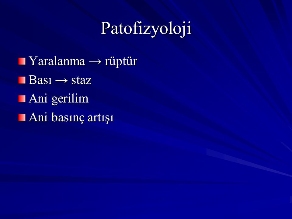 Patofizyoloji Yaralanma → rüptür Bası → staz Ani gerilim