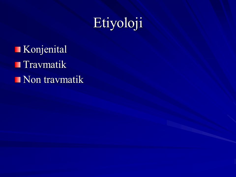 Etiyoloji Konjenital Travmatik Non travmatik