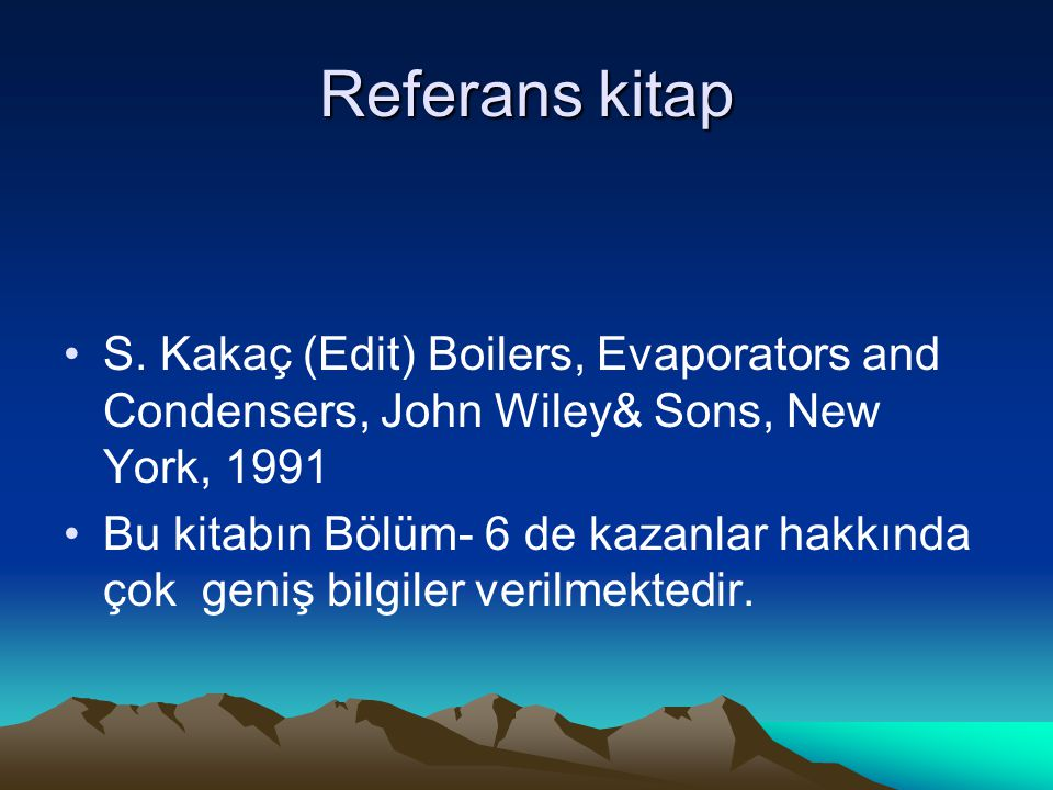 Referans kitap S. Kakaç (Edit) Boilers, Evaporators and Condensers, John Wiley& Sons, New York, 1991.