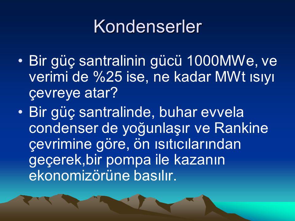 Kondenserler Bir güç santralinin gücü 1000MWe, ve verimi de %25 ise, ne kadar MWt ısıyı çevreye atar
