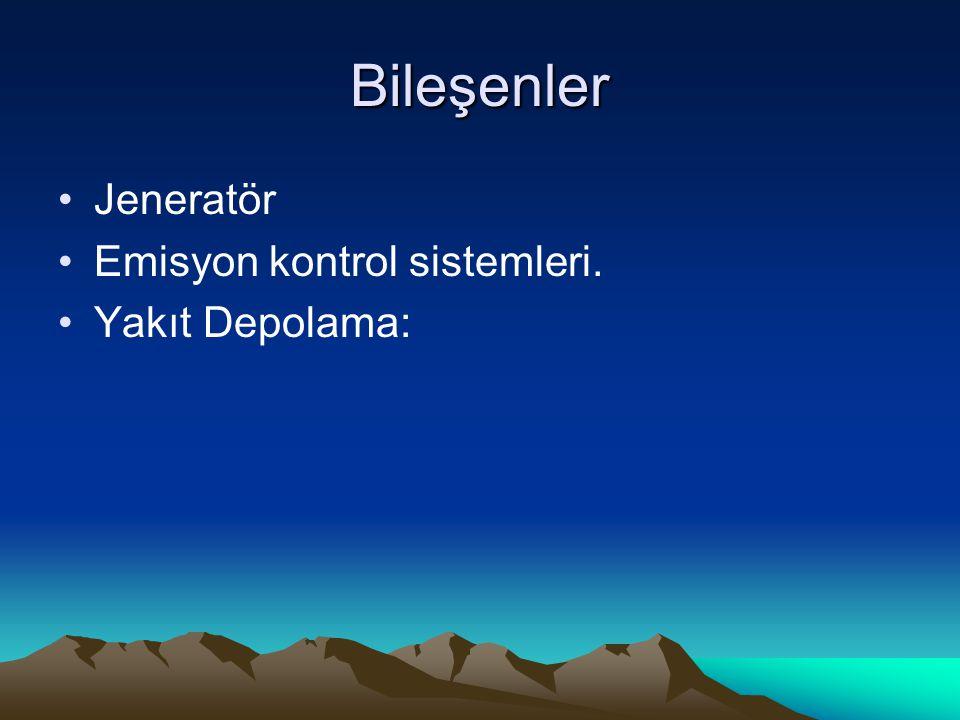 Bileşenler Jeneratör Emisyon kontrol sistemleri. Yakıt Depolama: