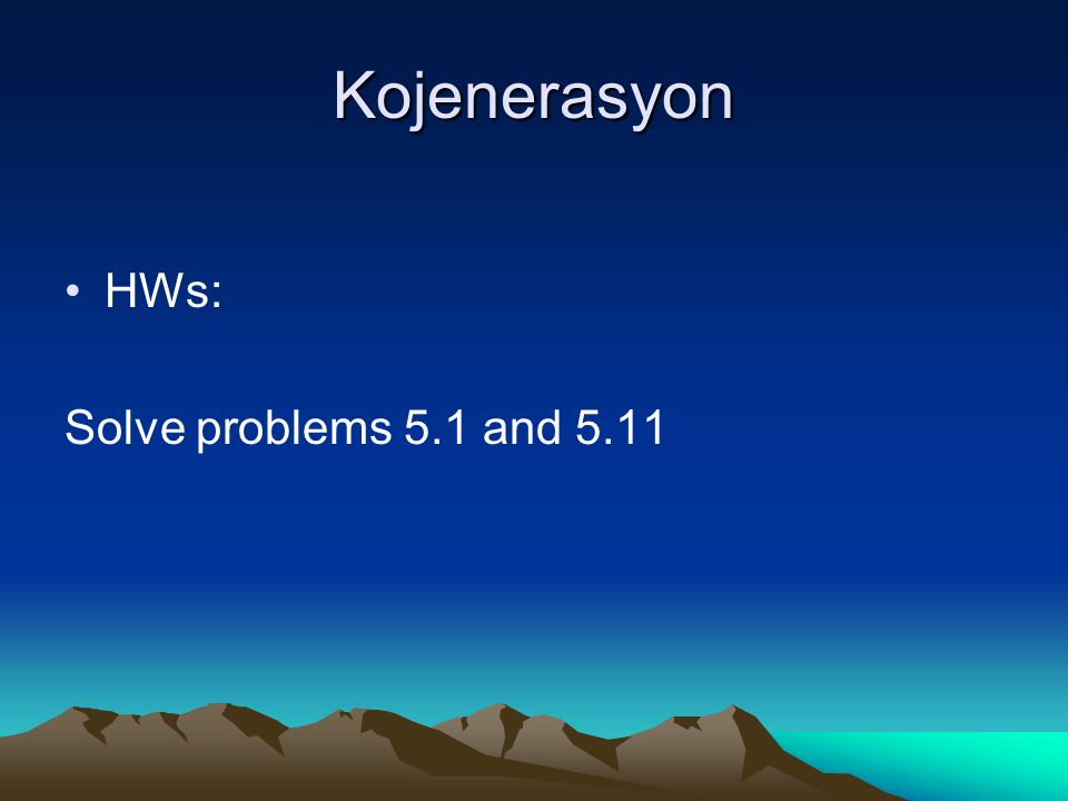Kojenerasyon HWs: Solve problems 5.1 and 5.11