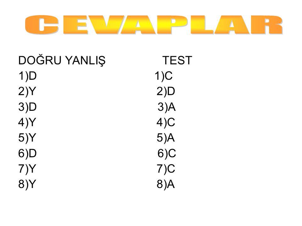 CEVAPLAR DOĞRU YANLIŞ TEST 1)D 1)C 2)Y 2)D 3)D 3)A 4)Y 4)C 5)Y 5)A