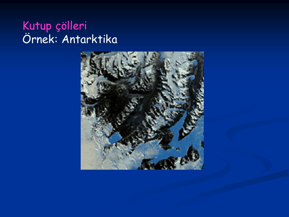 Kutup çölleri Örnek: Antarktika