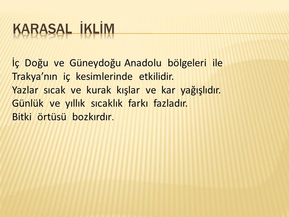 KARASAL İKLİM İç Doğu ve Güneydoğu Anadolu bölgeleri ile Trakya'nın iç kesimlerinde etkilidir.