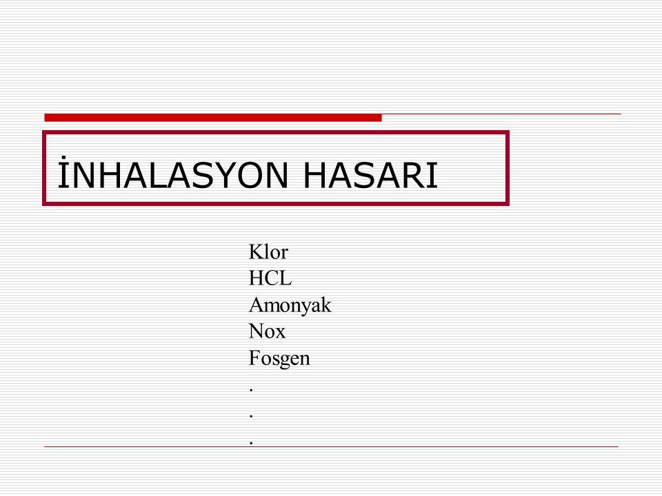 İNHALASYON HASARI Klor HCL Amonyak Nox Fosgen .