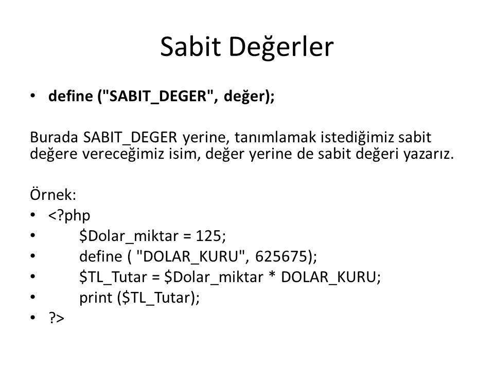 Sabit Değerler define ( SABIT_DEGER , değer);