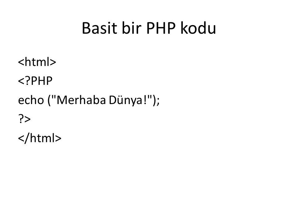Basit bir PHP kodu <html> < PHP echo ( Merhaba Dünya! ); > </html>