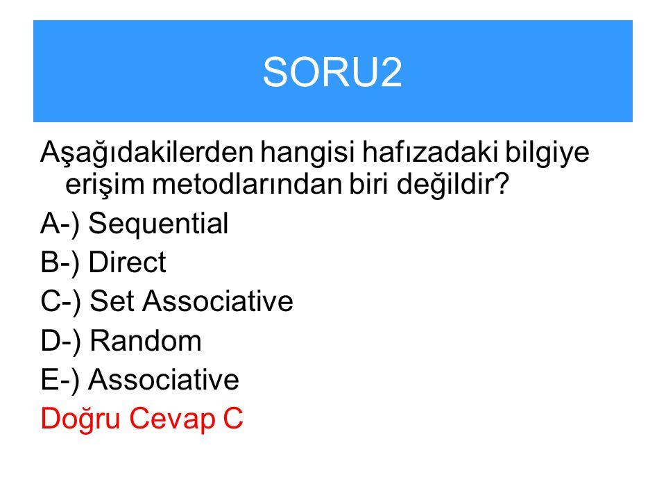 SORU2 Aşağıdakilerden hangisi hafızadaki bilgiye erişim metodlarından biri değildir A-) Sequential.