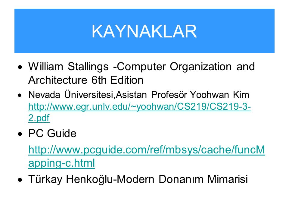 KAYNAKLAR William Stallings -Computer Organization and Architecture 6th Edition.