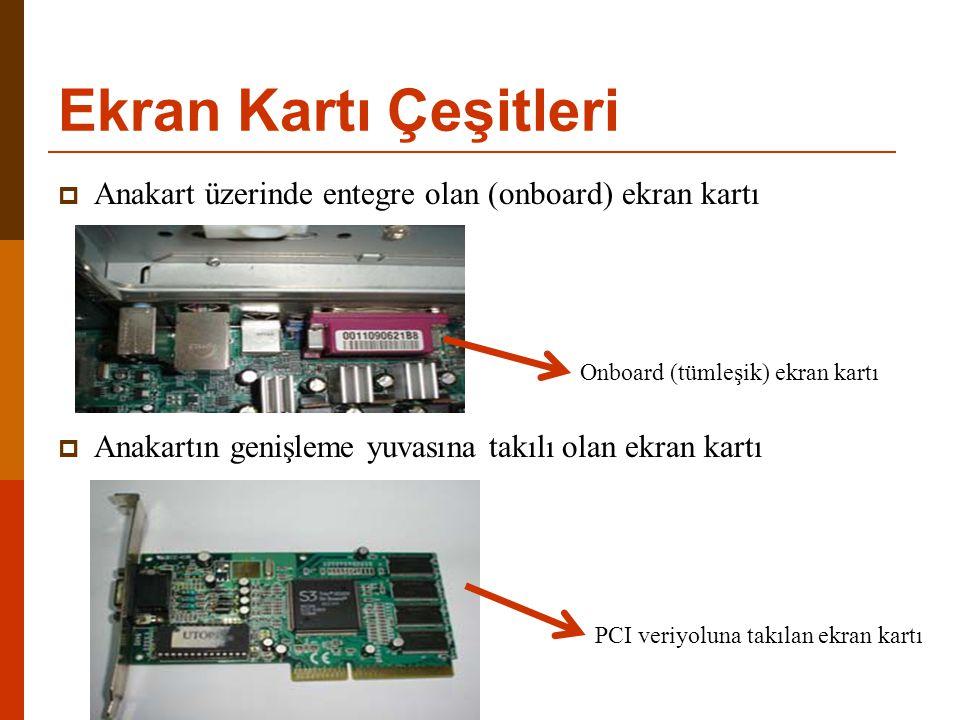 Ekran Kartı Çeşitleri Anakart üzerinde entegre olan (onboard) ekran kartı. Anakartın genişleme yuvasına takılı olan ekran kartı.