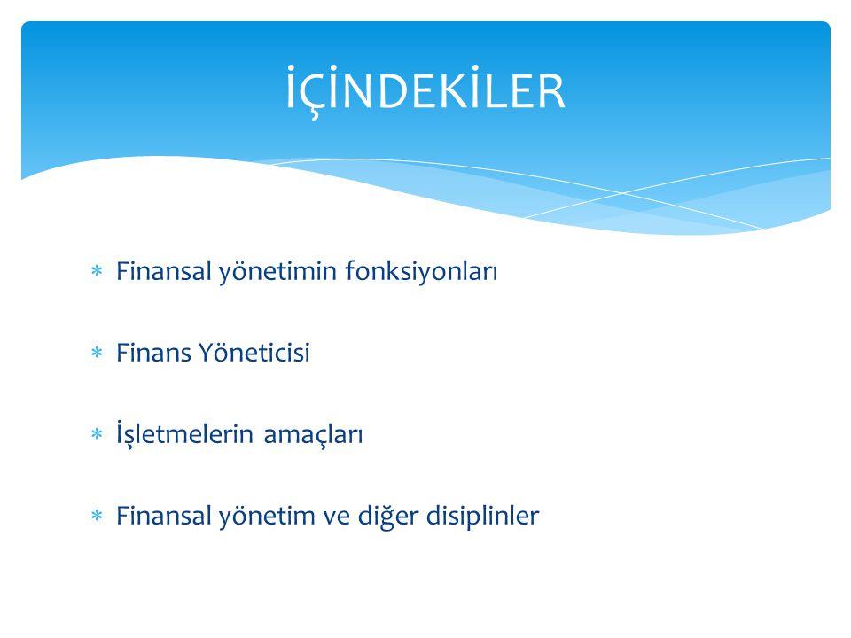 İÇİNDEKİLER Finansal yönetimin fonksiyonları Finans Yöneticisi