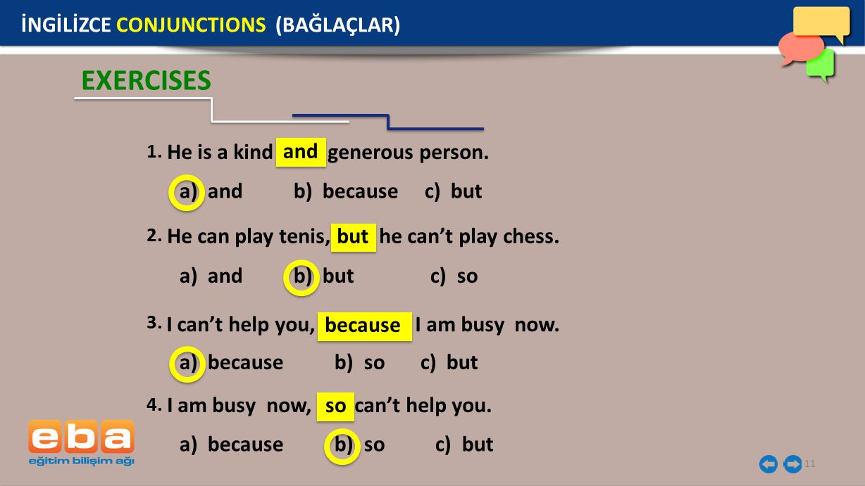 EXERCISES İNGİLİZCE CONJUNCTIONS (BAĞLAÇLAR) and but because so 1.