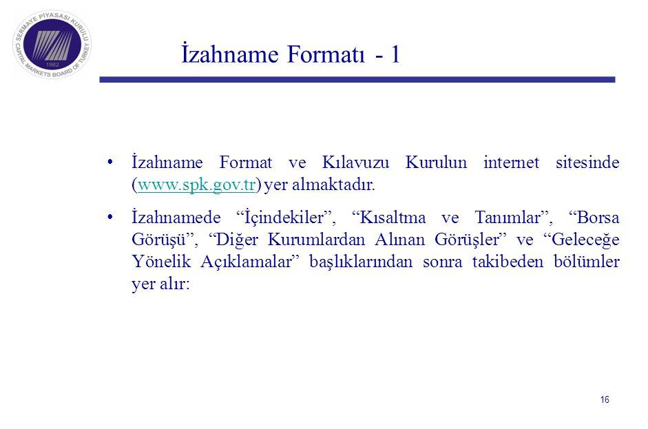 İzahname Formatı - 1 İzahname Format ve Kılavuzu Kurulun internet sitesinde (www.spk.gov.tr) yer almaktadır.