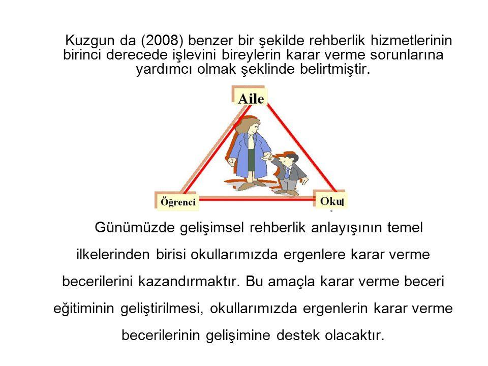 Kuzgun da (2008) benzer bir şekilde rehberlik hizmetlerinin birinci derecede işlevini bireylerin karar verme sorunlarına yardımcı olmak şeklinde belirtmiştir.