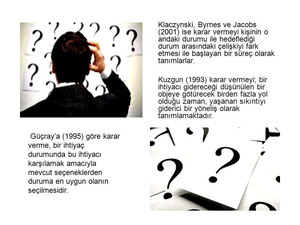Klaczynski, Byrnes ve Jacobs (2001) ise karar vermeyi kişinin o andaki durumu ile hedeflediği durum arasındaki çelişkiyi fark etmesi ile başlayan bir süreç olarak tanımlarlar.