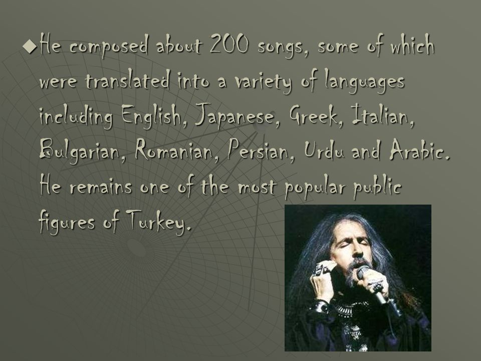He composed about 200 songs, some of which were translated into a variety of languages including English, Japanese, Greek, Italian, Bulgarian, Romanian, Persian, Urdu and Arabic.