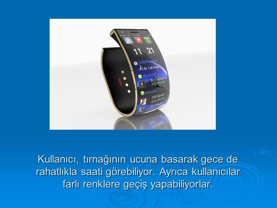 Kullanıcı, tırnağının ucuna basarak gece de rahatlıkla saati görebiliyor.