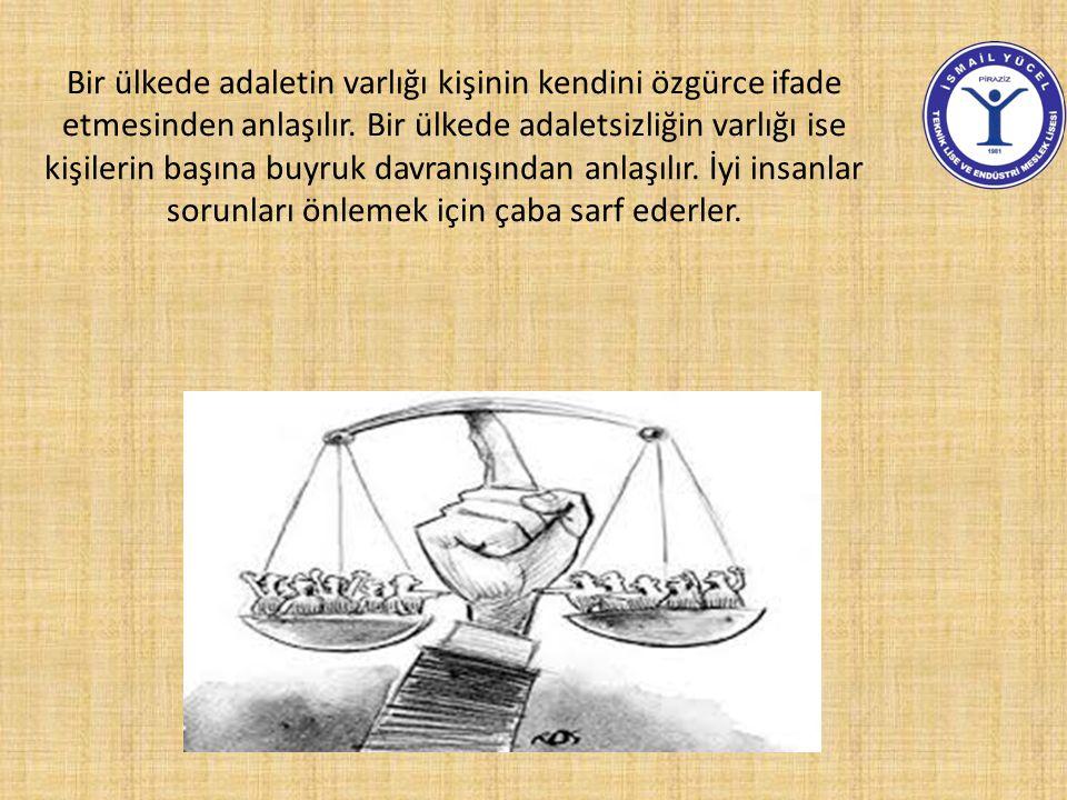 Bir ülkede adaletin varlığı kişinin kendini özgürce ifade etmesinden anlaşılır.