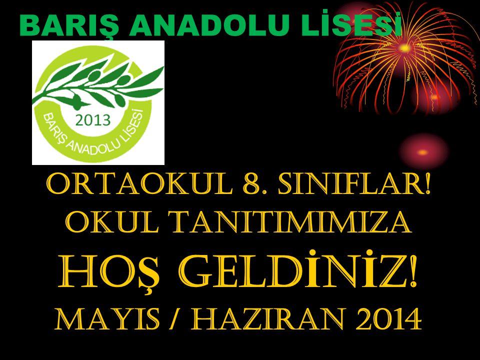 HOŞ GELDİNİZ! BARIŞ ANADOLU LİSESİ ORTAOKUL 8. Sınıflar!