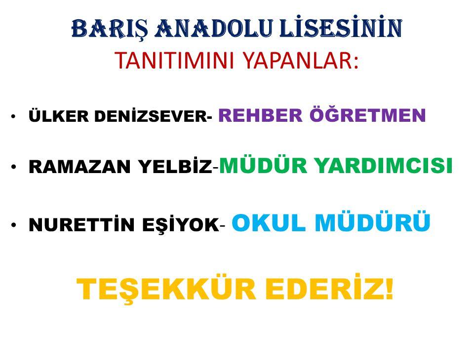 BARIŞ ANADOLU LİSESİNİN TANITIMINI YAPANLAR: