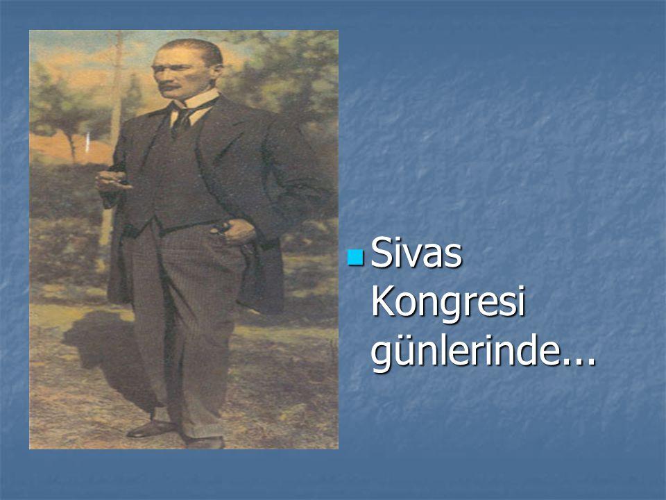 Sivas Kongresi günlerinde...
