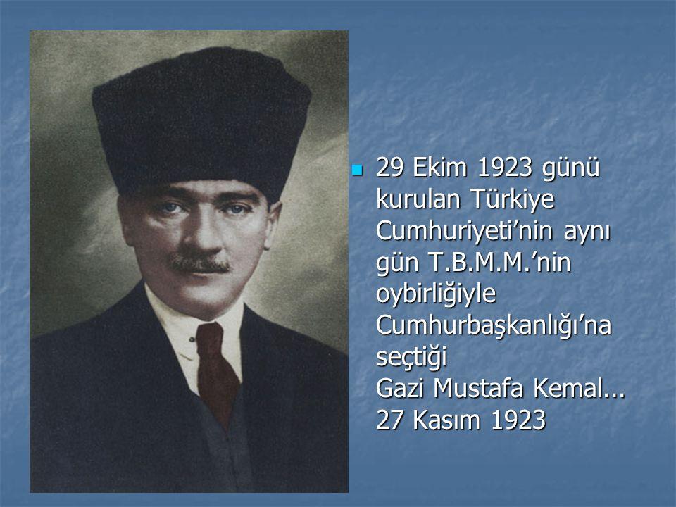 29 Ekim 1923 günü kurulan Türkiye Cumhuriyeti'nin aynı gün T. B. M. M