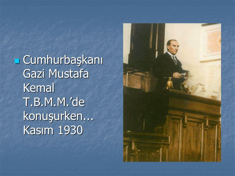 Cumhurbaşkanı Gazi Mustafa Kemal T.B.M.M.'de konuşurken... Kasım 1930