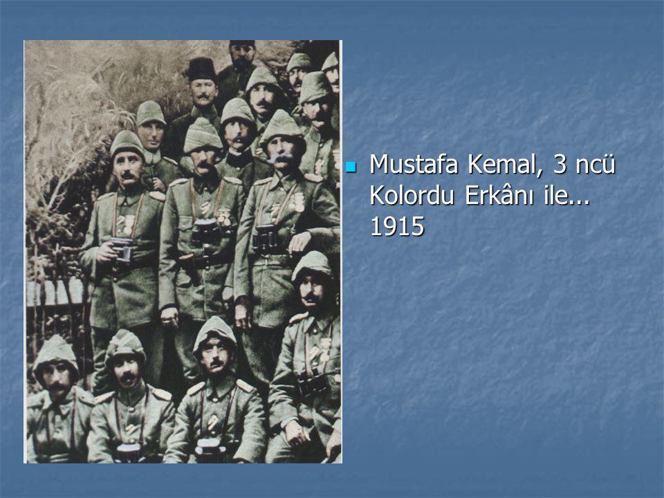 Mustafa Kemal, 3 ncü Kolordu Erkânı ile... 1915