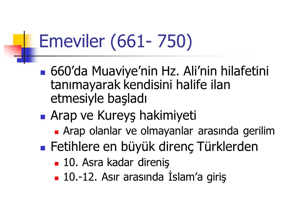 Emeviler (661- 750) 660'da Muaviye'nin Hz. Ali'nin hilafetini tanımayarak kendisini halife ilan etmesiyle başladı.