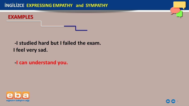 -I studied hard but I failed the exam. I feel very sad.