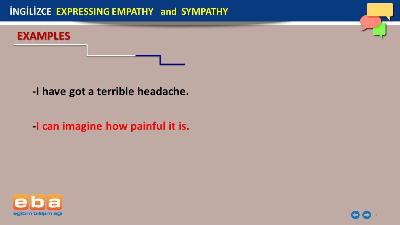 -I have got a terrible headache.