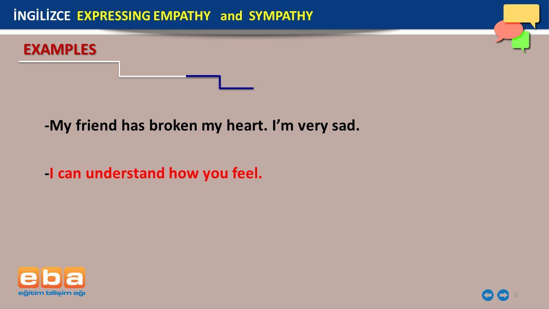 -My friend has broken my heart. I'm very sad.