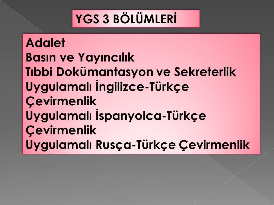 YGS 3 BÖLÜMLERİ Adalet. Basın ve Yayıncılık. Tıbbi Dokümantasyon ve Sekreterlik. Uygulamalı İngilizce-Türkçe Çevirmenlik.