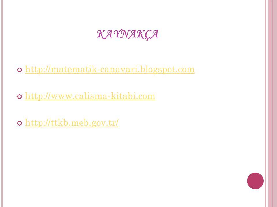 KAYNAKÇA http://matematik-canavari.blogspot.com