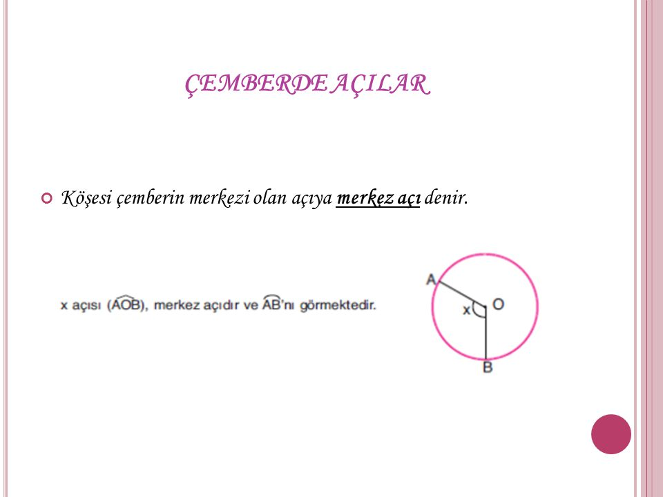 ÇEMBERDE AÇILAR Köşesi çemberin merkezi olan açıya merkez açı denir.