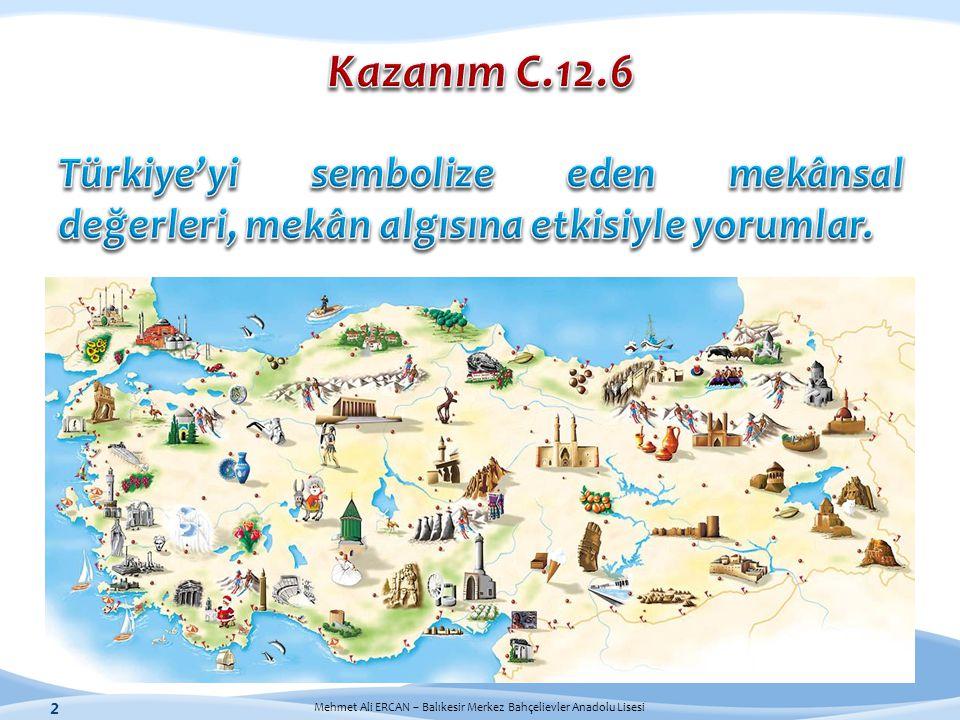 Kazanım C.12.6 Türkiye'yi sembolize eden mekânsal değerleri, mekân algısına etkisiyle yorumlar.