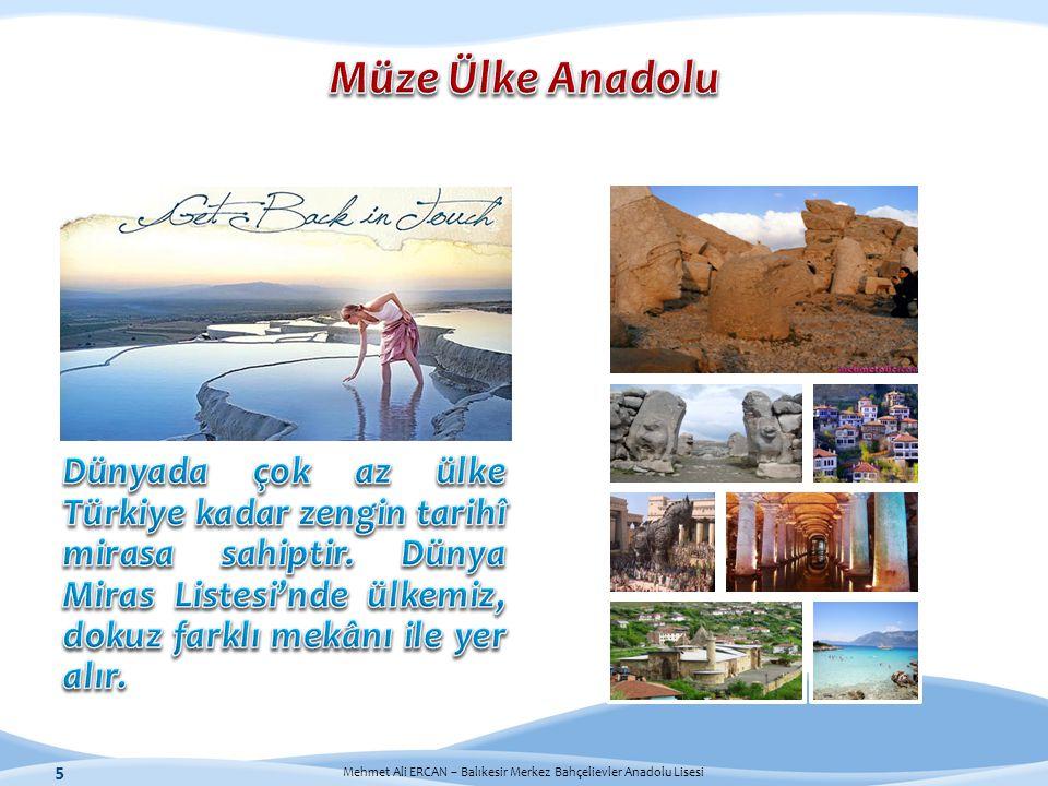 Müze Ülke Anadolu Dünyada çok az ülke Türkiye kadar zengin tarihî mirasa sahiptir.