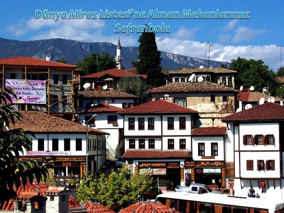 Dünya Miras Listesi'ne Alınan Mekanlarımız Safranbolu