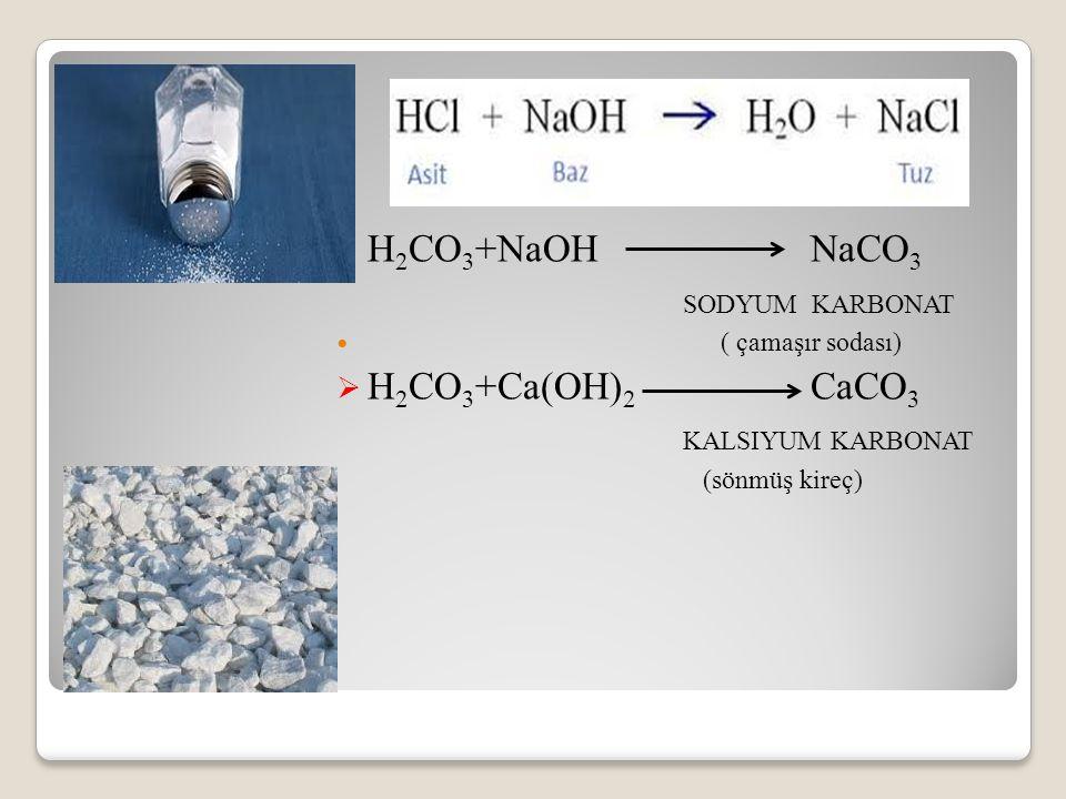 H2CO3+NaOH NaCO3 SODYUM KARBONAT H2CO3+Ca(OH)2 CaCO3 KALSIYUM KARBONAT