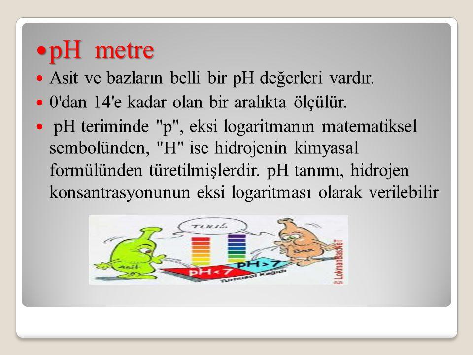 pH metre Asit ve bazların belli bir pH değerleri vardır.
