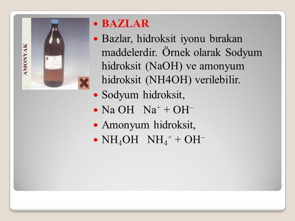 BAZLAR Bazlar, hidroksit iyonu bırakan maddelerdir. Örnek olarak Sodyum hidroksit (NaOH) ve amonyum hidroksit (NH4OH) verilebilir.