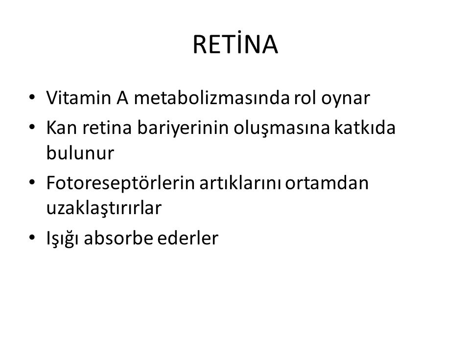 RETİNA Vitamin A metabolizmasında rol oynar