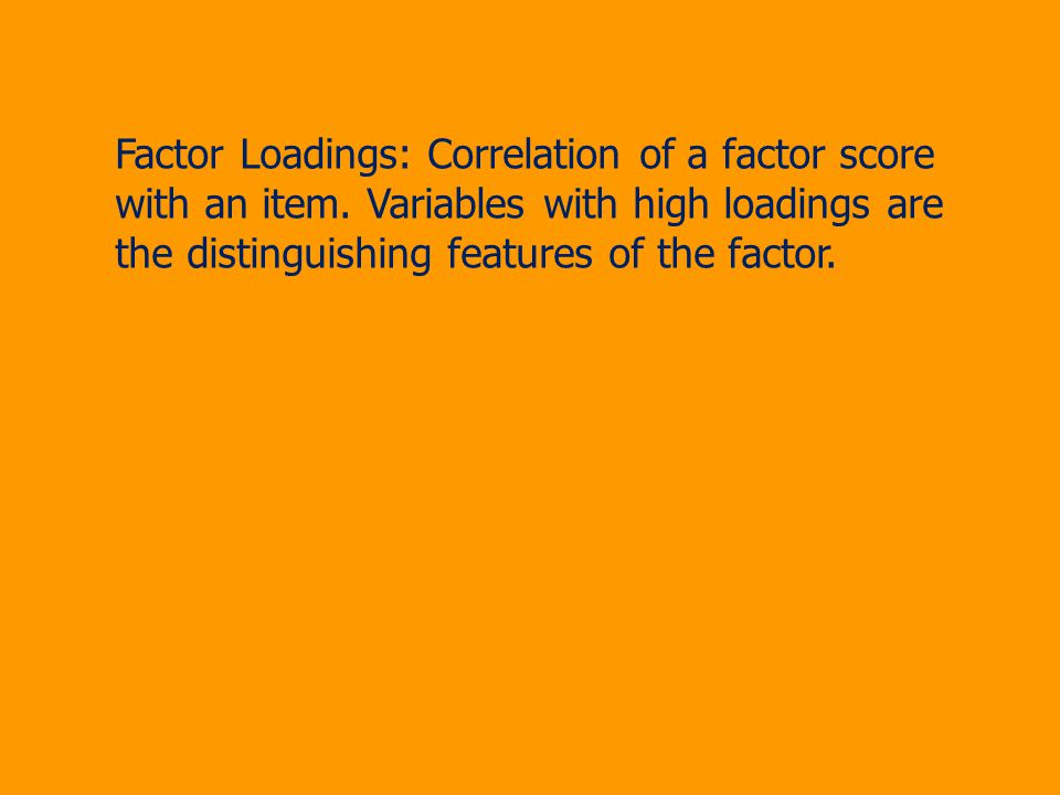 Factor Loadings: Correlation of a factor score with an item