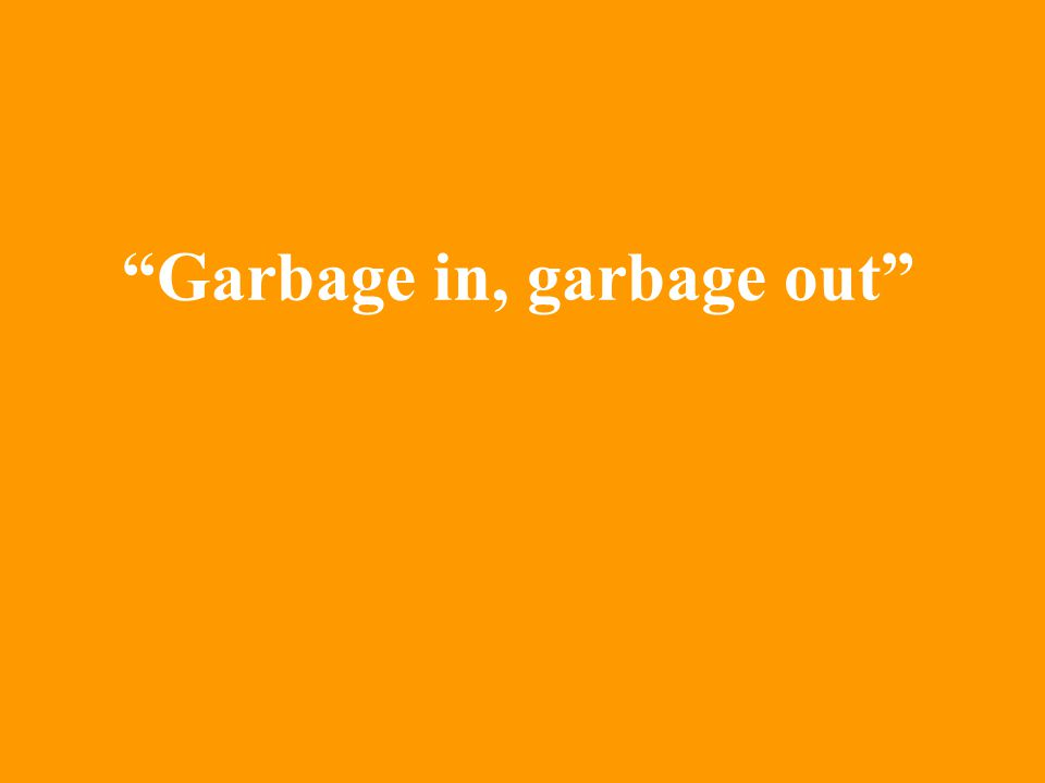 garbage in garbage out Ohio workers compensation fraud- fraud, like garbage, is a load of rubbish fraud cases litter the nation's judicial system and cause a massive waste of time and resources for all involved.
