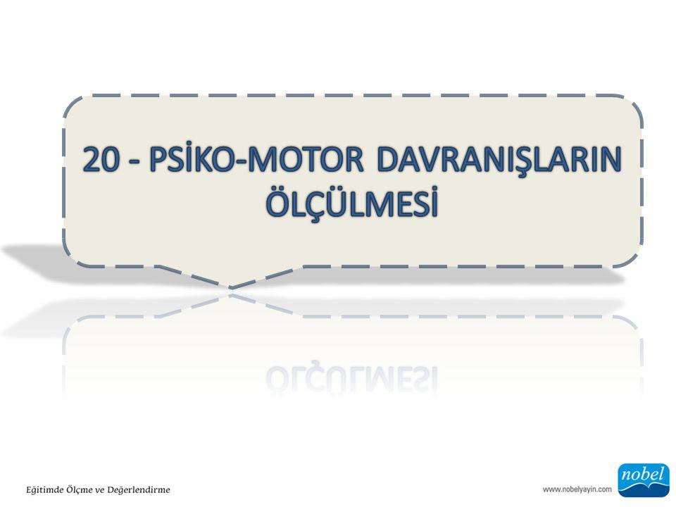 20 - PSİKO-MOTOR DAVRANIŞLARIN ÖLÇÜLMESİ