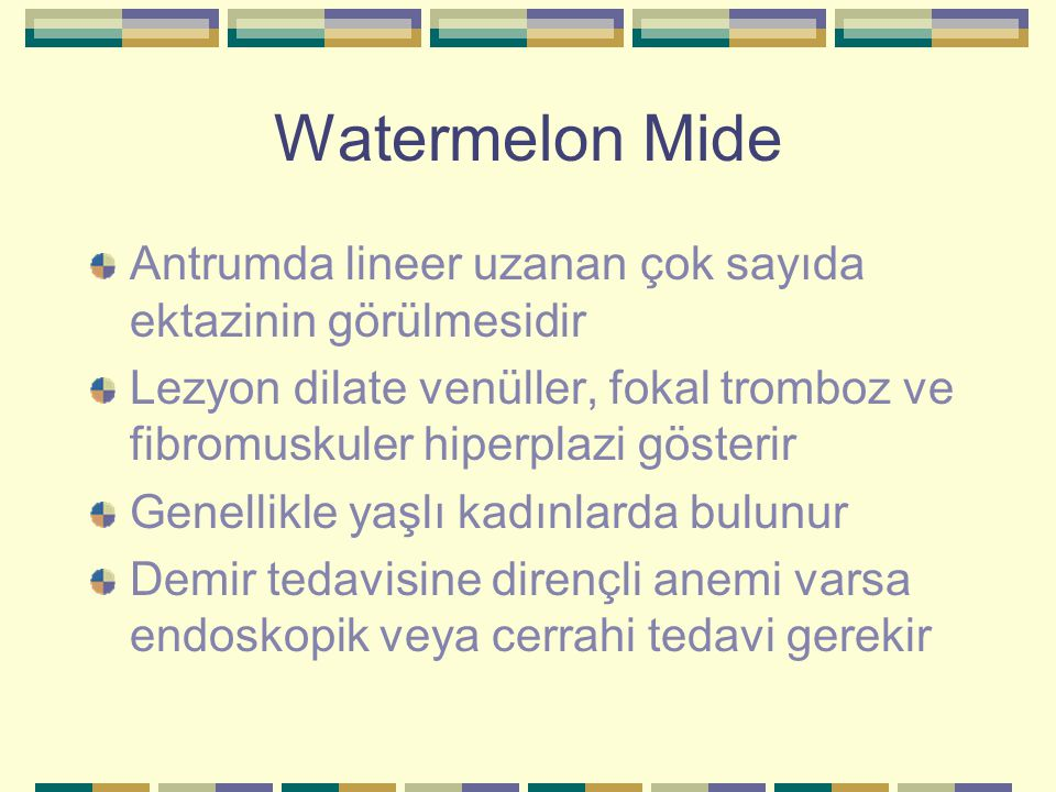 Watermelon Mide Antrumda lineer uzanan çok sayıda ektazinin görülmesidir. Lezyon dilate venüller, fokal tromboz ve fibromuskuler hiperplazi gösterir.