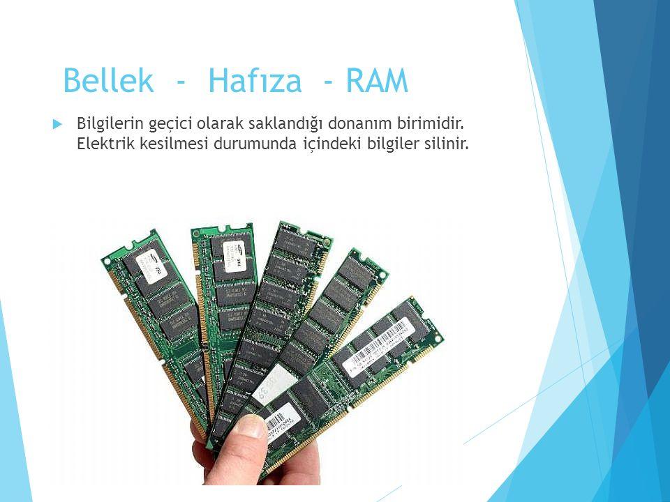 Bellek - Hafıza - RAM Bilgilerin geçici olarak saklandığı donanım birimidir.