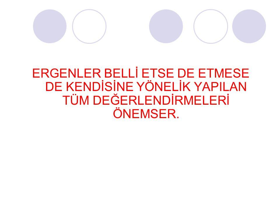 ERGENLER BELLİ ETSE DE ETMESE DE KENDİSİNE YÖNELİK YAPILAN TÜM DEĞERLENDİRMELERİ ÖNEMSER.